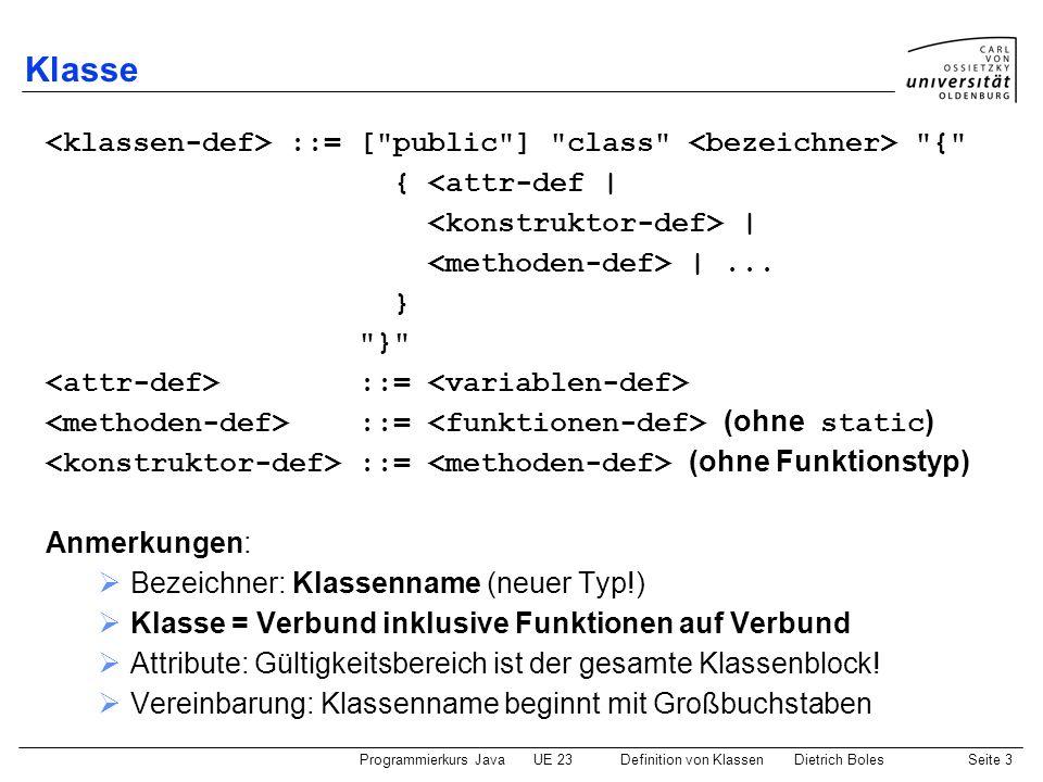 Klasse <klassen-def> ::= [ public ] class <bezeichner> { { <attr-def | <konstruktor-def> | <methoden-def> | ...